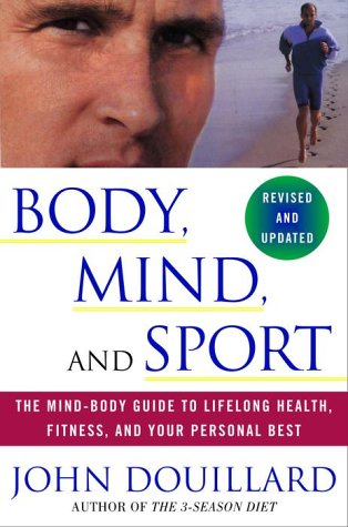 Body, Mind, and Sport: The Mind-Body Guide to Lifelong Health, Fitness, and Your Personal Best - John Douillard