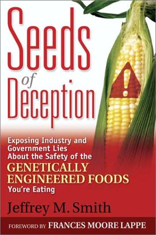 Seeds of Deception: Exposing Industry and Government Lies About the Safety of the Genetically Engineered Foods You're Eating - Jeffrey M. Smith