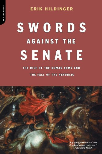 Swords Against The Senate: The Rise Of The Roman Army And The Fall Of The Republic - Erik Hildinger