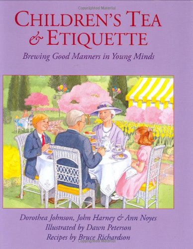 Children's Tea & Etiquette: Brewing Good Manners in Young Minds - Dorothea Johnson, John Harney
