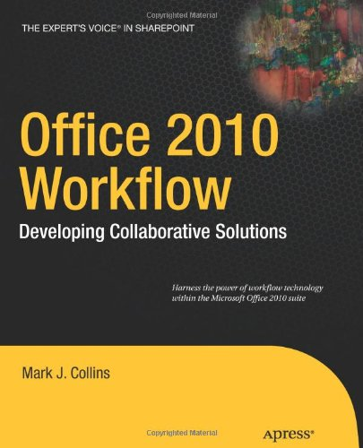 Office 2010 Workflow: Developing Collaborative Solutions (Expert's Voice in Sharepoint) - Mark J. Collins