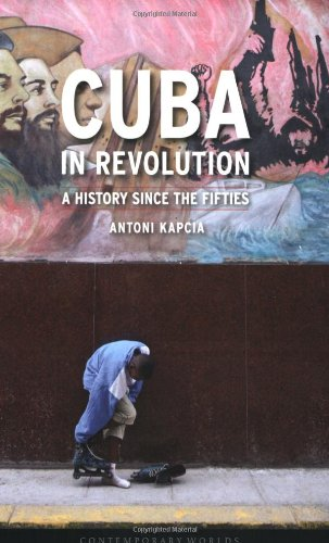 Cuba in Revolution: A History Since the Fifties (Contemporary Worlds) - Antoni Kapcia