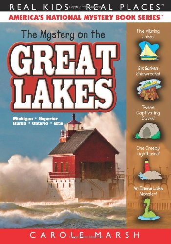 The Mystery on the Great Lakes: Michigan,Superior, Huron, Ontario, Erie (Real Kids, Real Places) (Real Kids! Real Places! (Paperback)) - Carole Marsh