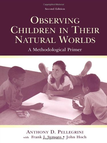 Observing Children in Their Natural Worlds: A Methodological Primer, Second Edition - Anthony D. Pellegrini; Frank Symons; John Hoch