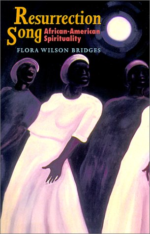 Resurrection Song: African-American Spirituality (Bishop Henry McNeal Turner/Sojourner Truth Series in Black Religion) - Flora Wilson Bridges