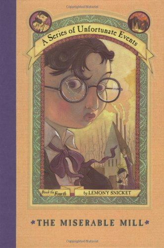 The Miserable Mill (A Series of Unfortunate Events, Book 4) - Lemony Snicket