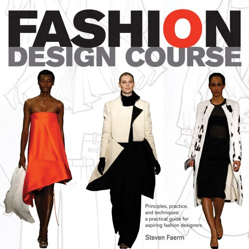 Fashion Design Course: Principles, Practice, and Techniques: A Practical Guide for Aspiring Fashion Designers - Steven Faerm
