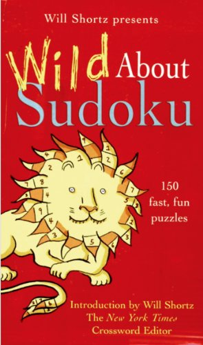 Will Shortz Presents Wild About Sudoku: 150 Fast, Fun Puzzles - Will Shortz