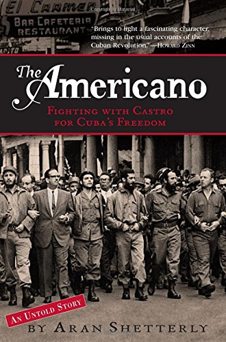 The Americano: Fighting with Castro for Cuba's Freedom - Aran Shetterly