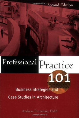 Professional Practice 101: Business Strategies and Case Studies in Architecture - Andrew Pressman