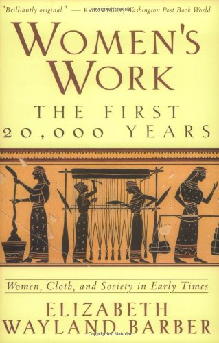 Women's Work: The First 20,000 Years Women, Cloth, and Society in Early Times - Elizabeth Wayland Barber