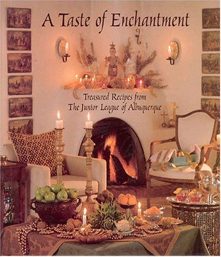 A Taste of Enchantment: Treasured Recipes from the Junior League of Albuquerque - Peter Vitale