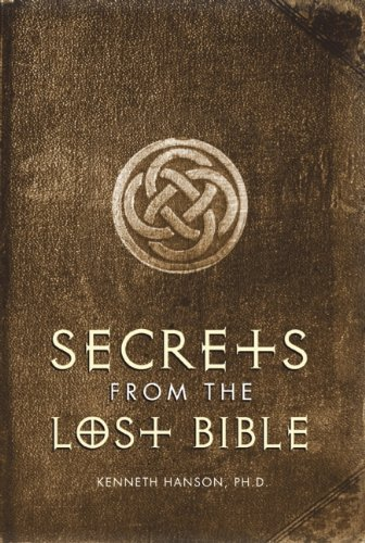 Secrets from the Lost Bible - Kenneth Hanson PhD