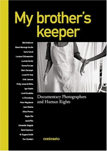 My brother's keeper: Documentary Photographers and Human Rights - Alessandra Mauro