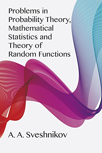 Problems in Probability Theory, Mathematical Statistics and Theory of Random Functions - A. A. Sveshnikov; Mathematics