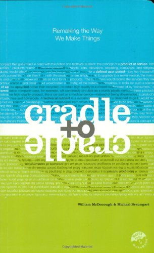 Cradle to Cradle: Remaking the Way We Make Things - Michael Braungart, William McDonough
