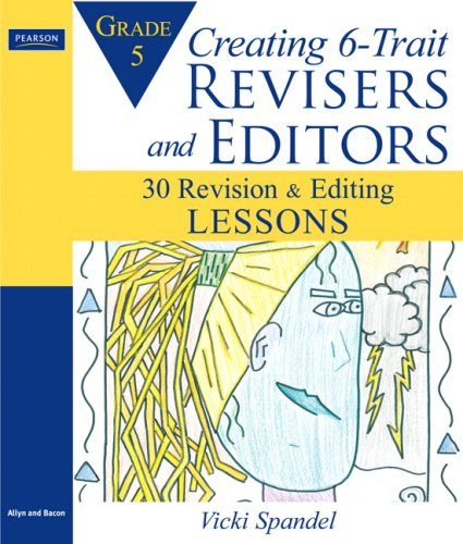 Creating 6-Trait Revisers and Editors for Grade 5: 30 Revision and Editing Lessons - Vicki Spandel