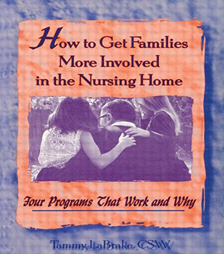 How to Get Families More Involved in the Nursing Home: Four Programs That Work and Why - Tammy La Brake