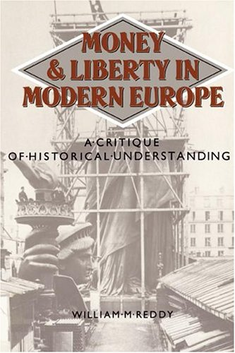 Money and Liberty in Modern Europe: A Critique of Historical Understanding - William M. Reddy