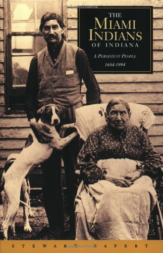 The Miami Indians of Indiana: A Persistent People, 1654-1994 - Stewart Rafert