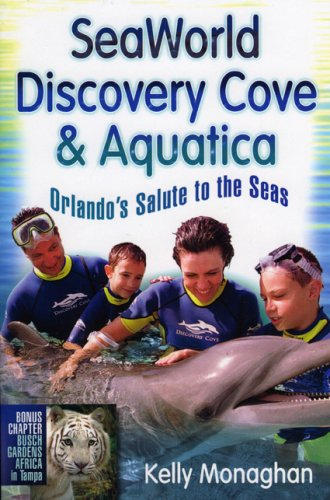 SeaWorld, Discovery Cove  &  Aquatica: Orlando's Salute to the Seas - Kelly Monaghan