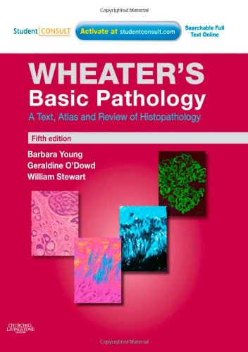 Wheater's Basic Pathology: A Text, Atlas and Review of Histopathology: With STUDENT CONSULT Online Access, 5e (Wheater's Histology and Patho - Barbara Young BSc  Med Sci(Hons)  PhD  MB  BChir  MRCP  FRCPA, William Stewart BSc  MBChB  PhD  DipFMS  MRCPat