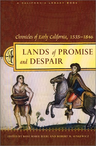 Lands of Promise and Despair: Chronicles of Early California, 1535-1846 (California Legacy Book) - Rose Marie Beebe; Robert M. Senkewicz
