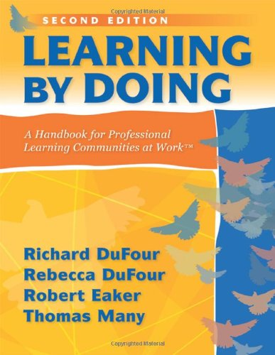 Learning by Doing: A Handbook for Professional Learning Communities at Work - Richard Dufour, Rebecca DuFour, Robert Eaker, Thomas Many