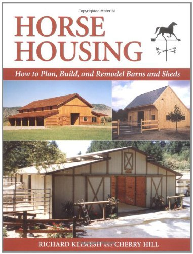 Horse Housing: How to Plan, Build, and Remodel Barns and Sheds - Richard Klimesh; Cherry Hill