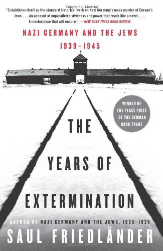 The Years of Extermination: Nazi Germany and the Jews, 1939-1945 - Saul Friedlander