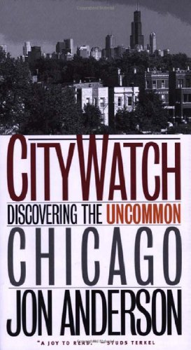 City Watch: Discovering the Uncommon Chicago - Jon Anderson