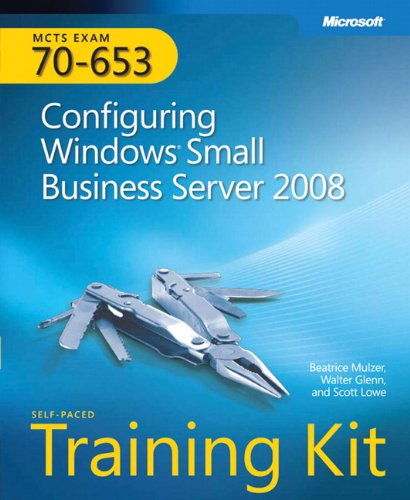 MCTS Self-Paced Training Kit (Exam 70-653): Configuring Windowsr Small Business Server 2008: Configuring Windows Small Business Server 2008 - Beatrice Mulzer; Walter Glenn; Scott Lowe
