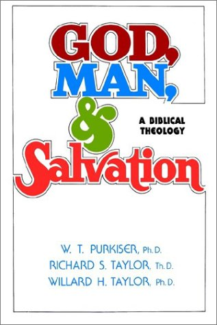 God, Man,  &  Salvation - Richard S. Taylor; Willard H. Taylor; W. T. Purkiser
