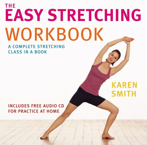 The Easy Stretching Workbook: A Complete Stretching Class in a Book - Karen Smith