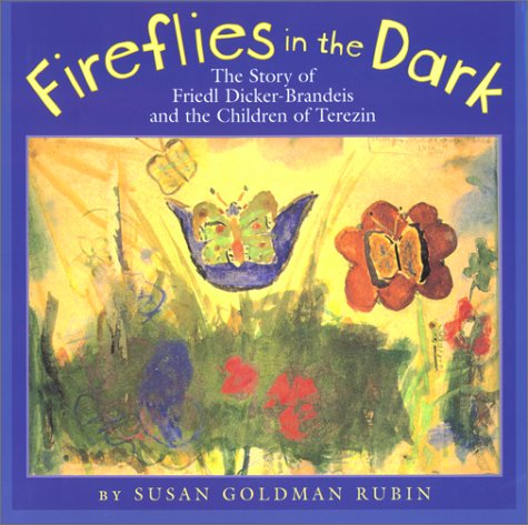 Fireflies in the Dark: The Story of Friedl Dicker-Brandeis and the Children of Terezin - Susan Goldman Rubin