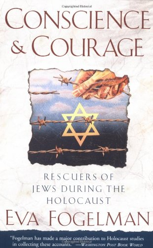 Conscience and Courage: Rescuers of Jews During the Holocaust - Eva Fogelman