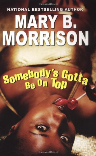 Somebody's Gotta Be On Top - Mary B. Morrison