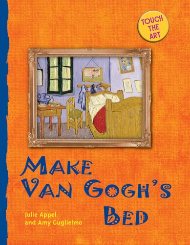 Touch the Art: Make Van Gogh's Bed - Julie Appel, Amy Guglielmo