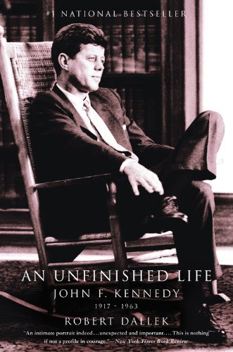 An Unfinished Life: John F. Kennedy, 1917 - 1963 - Robert Dallek