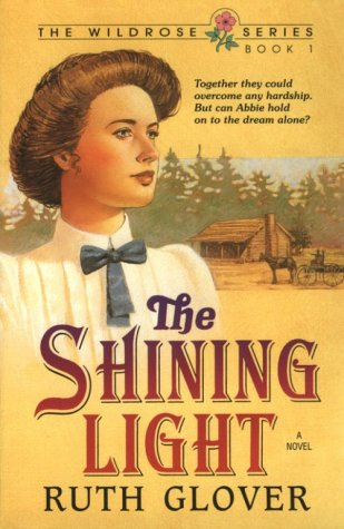 The Shining Light (The Wildrose series, Book 1) - Ruth Vogt Glover