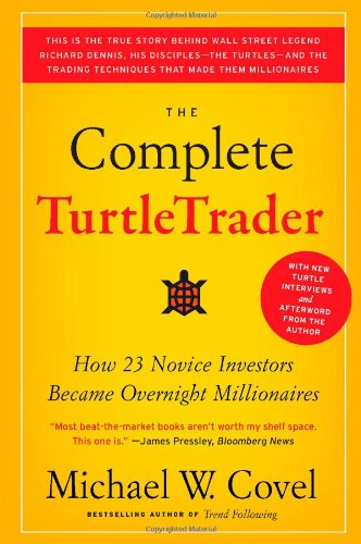 The Complete TurtleTrader: How 23 Novice Investors Became Overnight Millionaires - Michael W. Covel