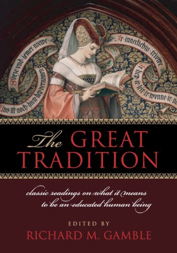 The Great Tradition: Classic Readings on What It Means to Be an Educated Human Being - Richard Gamble