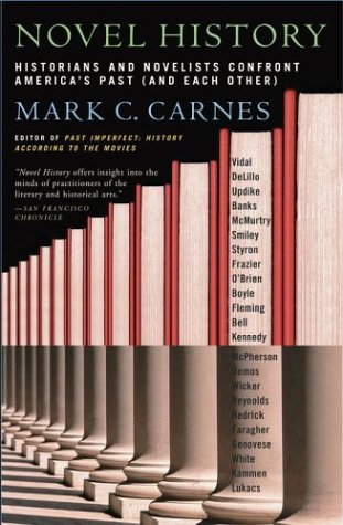 Novel History: Historians and Novelists Confront America's Past (and Each Other) - Mark C. Carnes