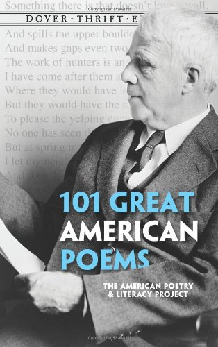 101 Great American Poems (Dover Thrift Editions) - Edgar Allan Poe, Walt Whitman, Robert Frost, Langston Hughes, Emily Dickinson, T S. Eliot, Marianne Moore