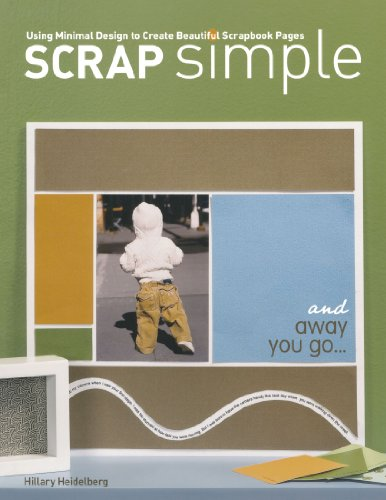 Scrap Simple: Using Minimal Design to Create Beautiful Scrapbook Pages - Hillary Heidelberg