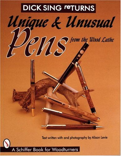 Dick Sing Returns: Unique and Unusual Pens from the Wood Lathe (Schiffer Book for Woodturners) - Dicksing; Dick Sing; Alison Levie