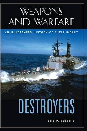 Destroyers: An Illustrated History of Their Impact (Weapons and Warfare) - Eric W. Osborne