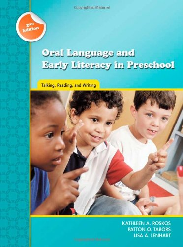 Oral Language and Early Literacy in Preschool: Talking, Reading, and Writing (Preschool Literacy Collection) - Kathleen A. Roskos; Patton O. Tabors; Lisa A. Lenhart