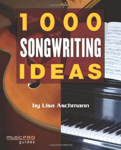 1000 Songwriting Ideas: Music Pro Guides - Lisa Aschmann