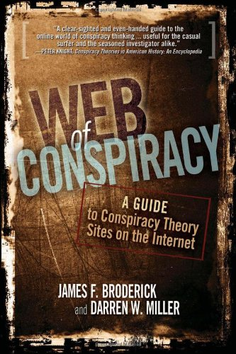 Web of Conspiracy: A Guide to Conspiracy Theory Sites on the Internet - James F. Broderick; Darren W. Miller